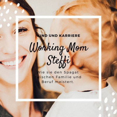 Interview mit Working Mom Steffi