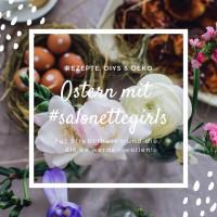 Ostern mit salonettegirls DIYs Rezepte und Deko